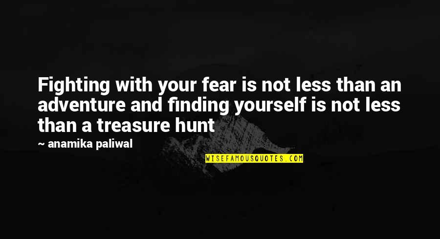 Finding Yourself Quotes By Anamika Paliwal: Fighting with your fear is not less than