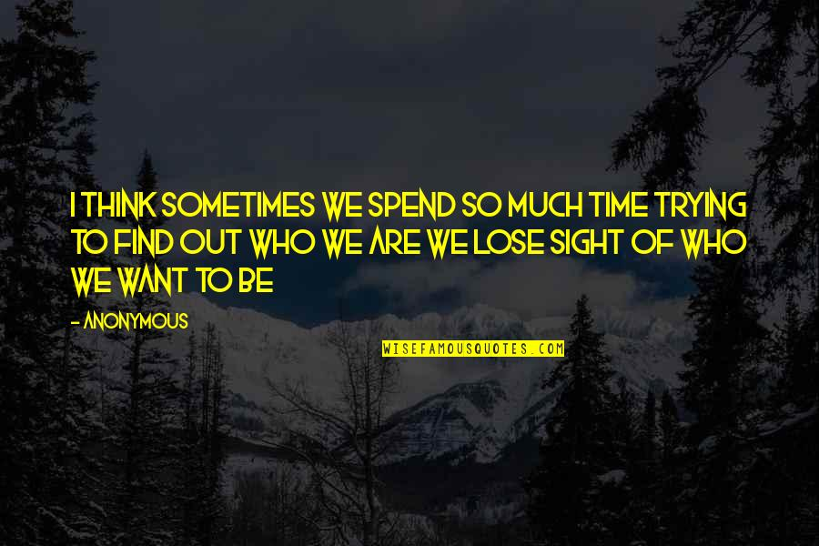 Finding Yourself Quotes By Anonymous: I think sometimes we spend so much time