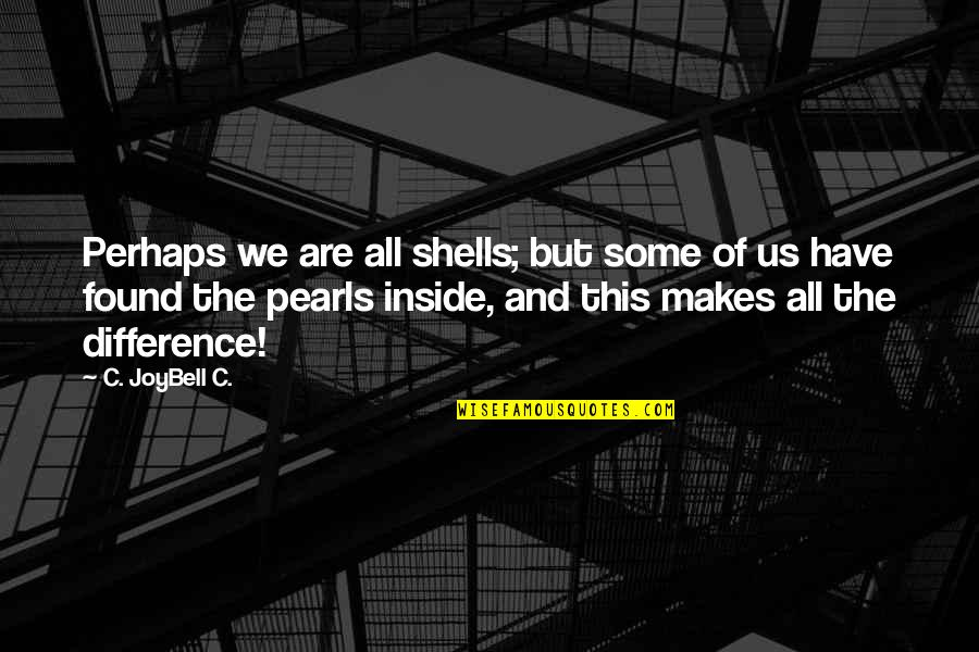 Finding Yourself Quotes By C. JoyBell C.: Perhaps we are all shells; but some of