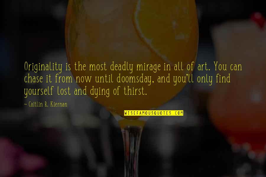 Finding Yourself Quotes By Caitlin R. Kiernan: Originality is the most deadly mirage in all