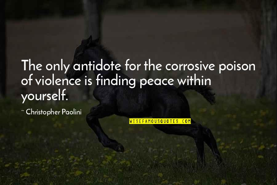 Finding Yourself Quotes By Christopher Paolini: The only antidote for the corrosive poison of