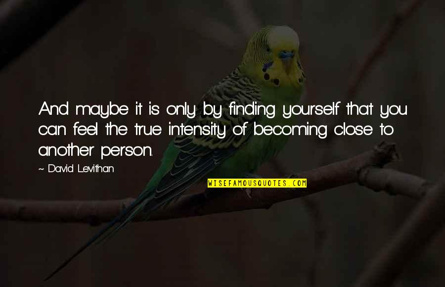 Finding Yourself Quotes By David Levithan: And maybe it is only by finding yourself