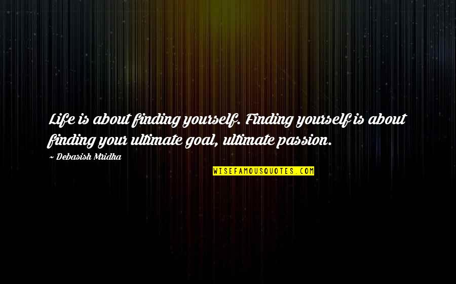 Finding Yourself Quotes By Debasish Mridha: Life is about finding yourself. Finding yourself is