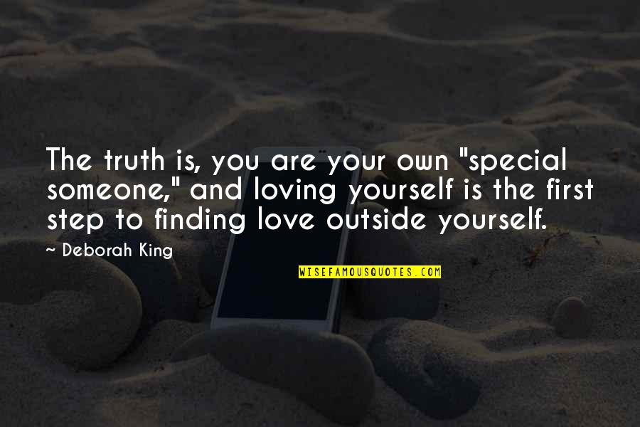 """Finding Yourself Quotes By Deborah King: The truth is, you are your own """"special"""