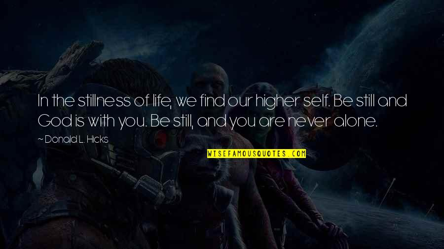 Finding Yourself Quotes By Donald L. Hicks: In the stillness of life, we find our