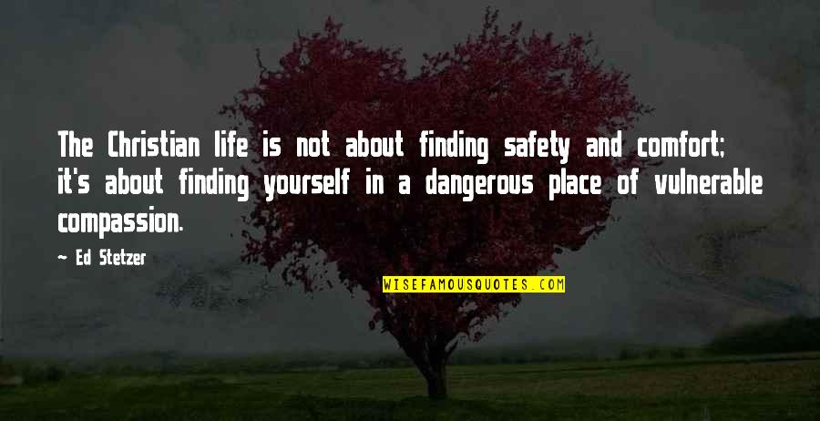 Finding Yourself Quotes By Ed Stetzer: The Christian life is not about finding safety