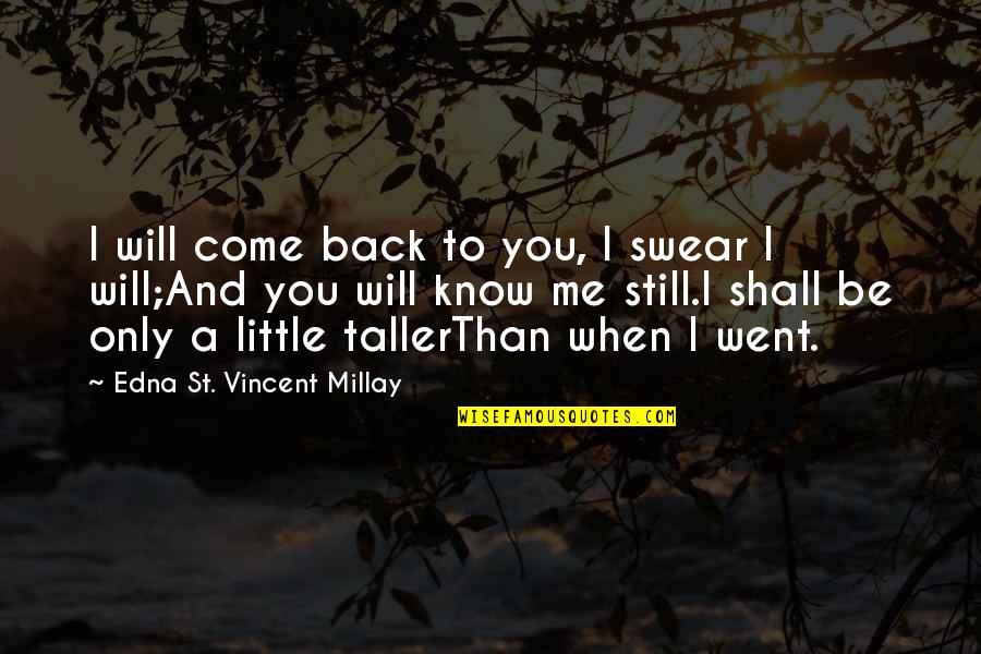Finding Yourself Quotes By Edna St. Vincent Millay: I will come back to you, I swear
