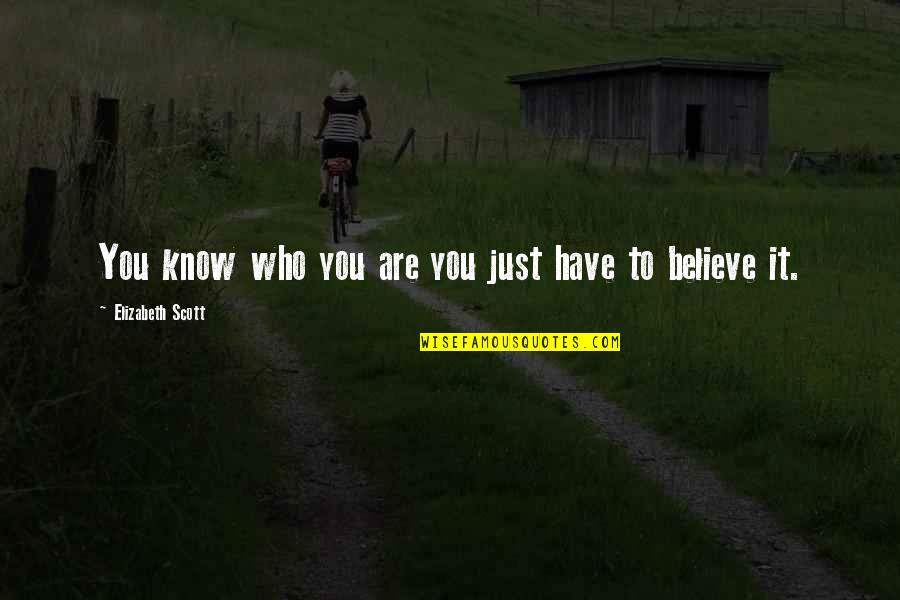 Finding Yourself Quotes By Elizabeth Scott: You know who you are you just have