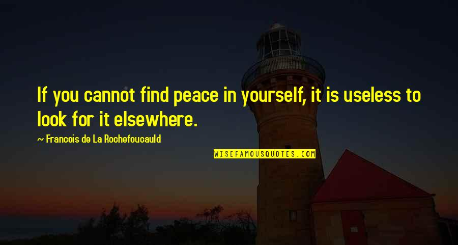 Finding Yourself Quotes By Francois De La Rochefoucauld: If you cannot find peace in yourself, it