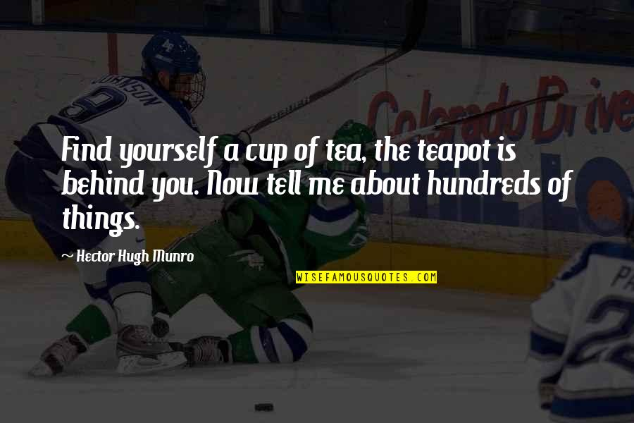 Finding Yourself Quotes By Hector Hugh Munro: Find yourself a cup of tea, the teapot