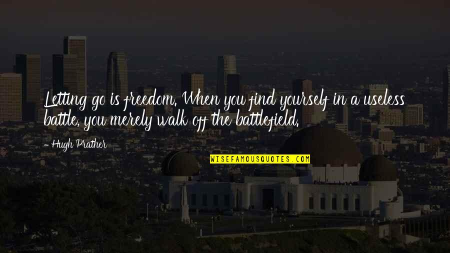 Finding Yourself Quotes By Hugh Prather: Letting go is freedom. When you find yourself