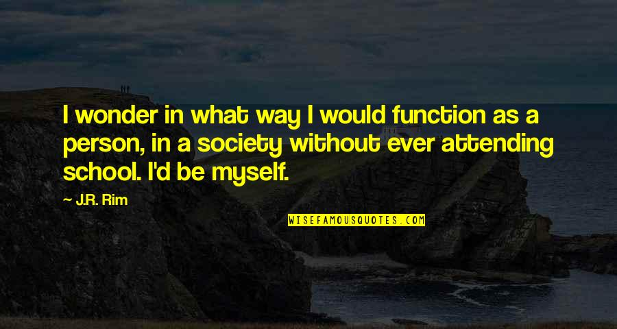 Finding Yourself Quotes By J.R. Rim: I wonder in what way I would function