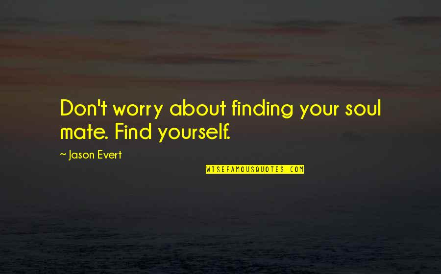 Finding Yourself Quotes By Jason Evert: Don't worry about finding your soul mate. Find