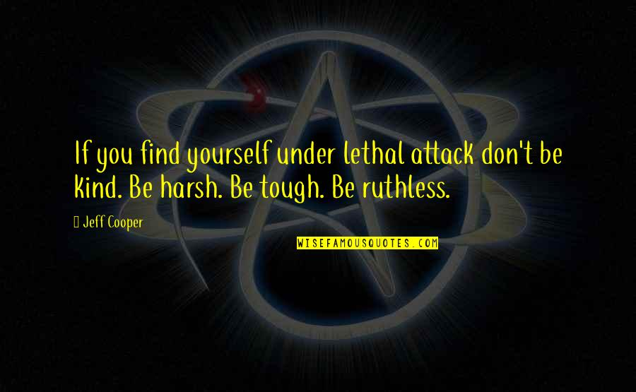 Finding Yourself Quotes By Jeff Cooper: If you find yourself under lethal attack don't