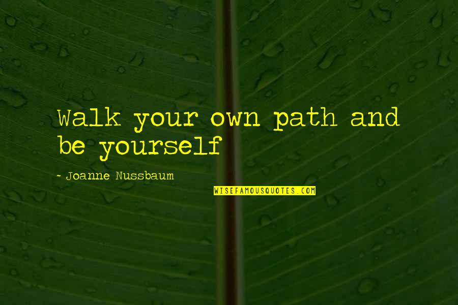 Finding Yourself Quotes By Joanne Nussbaum: Walk your own path and be yourself