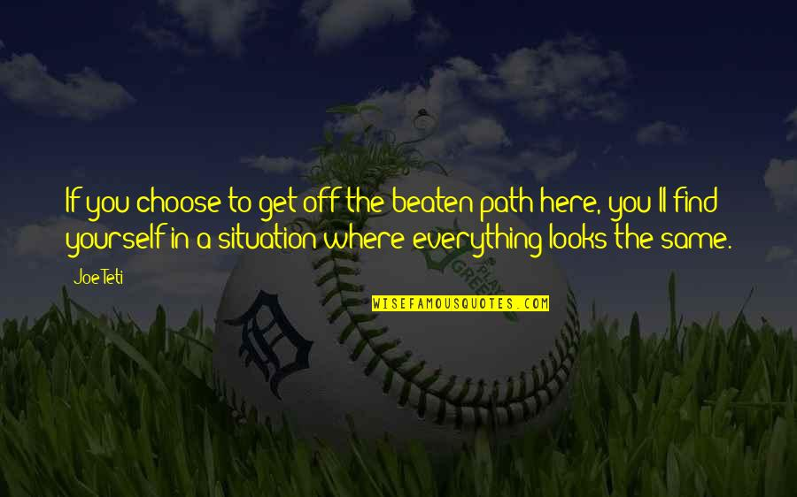 Finding Yourself Quotes By Joe Teti: If you choose to get off the beaten