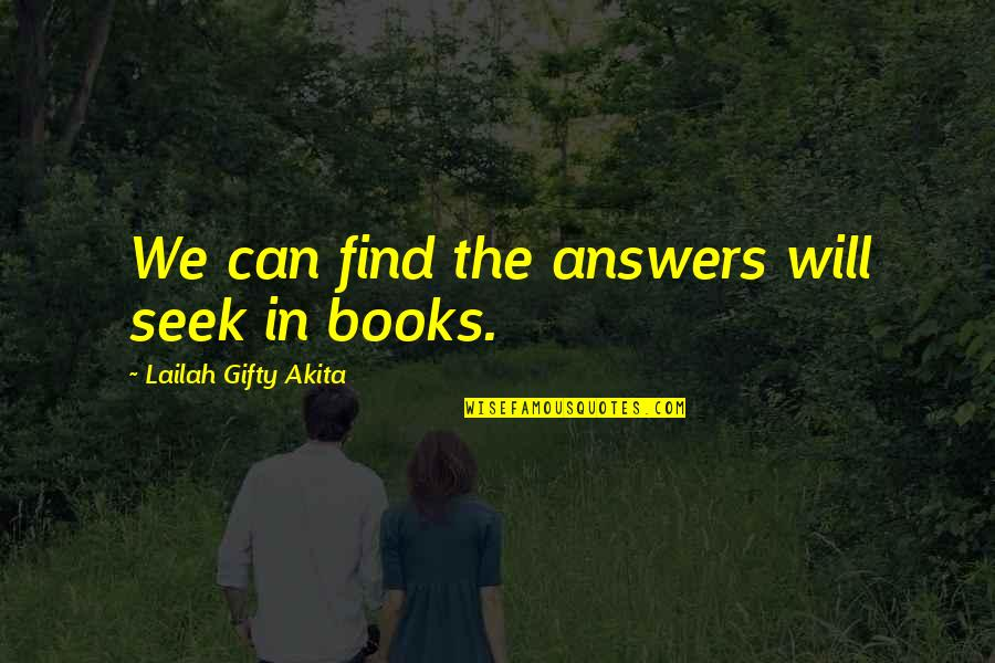 Finding Yourself Quotes By Lailah Gifty Akita: We can find the answers will seek in