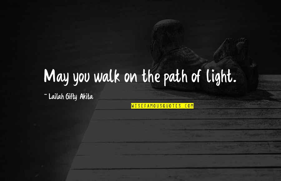 Finding Yourself Quotes By Lailah Gifty Akita: May you walk on the path of light.