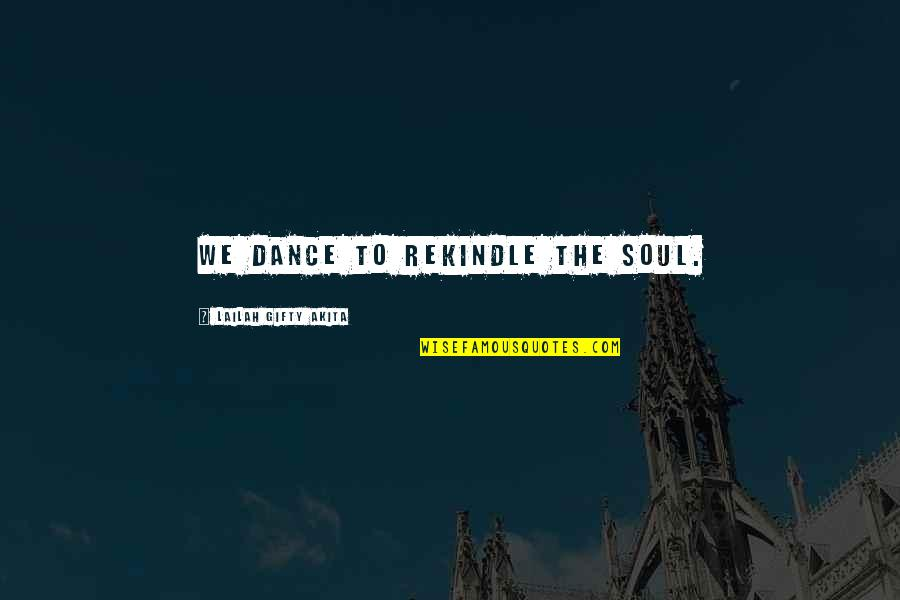 Finding Yourself Quotes By Lailah Gifty Akita: We dance to rekindle the soul.