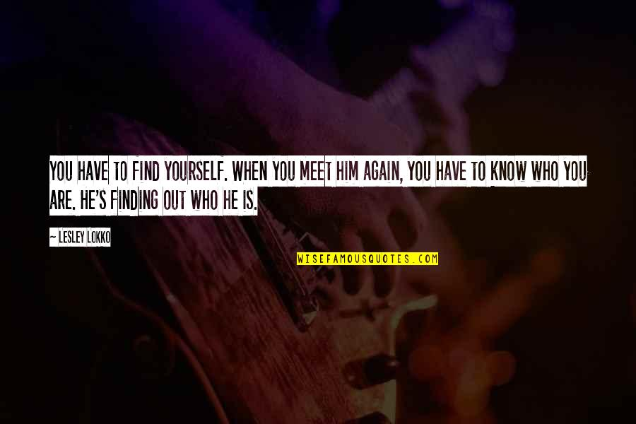 Finding Yourself Quotes By Lesley Lokko: You have to find yourself. When you meet