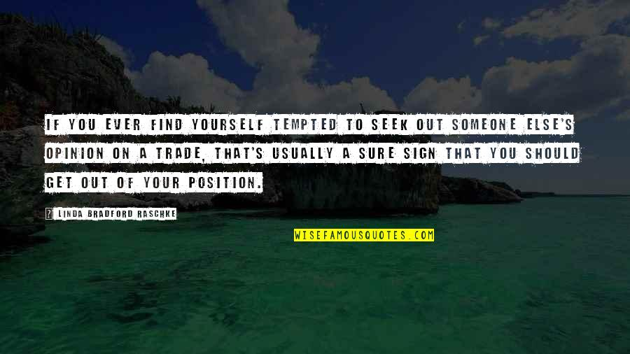 Finding Yourself Quotes By Linda Bradford Raschke: If you ever find yourself tempted to seek