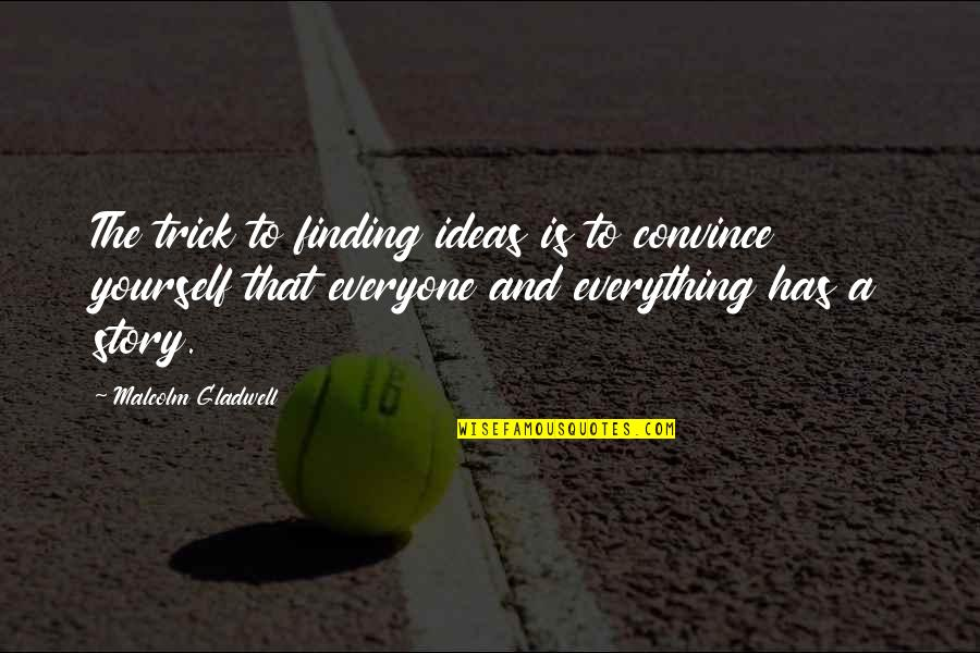 Finding Yourself Quotes By Malcolm Gladwell: The trick to finding ideas is to convince