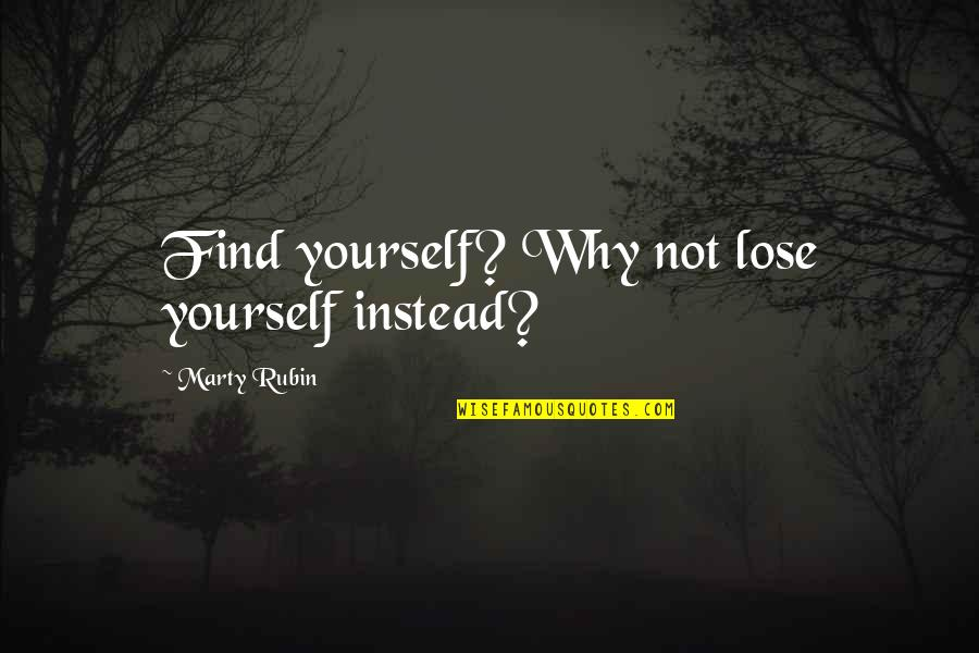 Finding Yourself Quotes By Marty Rubin: Find yourself? Why not lose yourself instead?