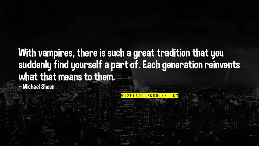 Finding Yourself Quotes By Michael Sheen: With vampires, there is such a great tradition