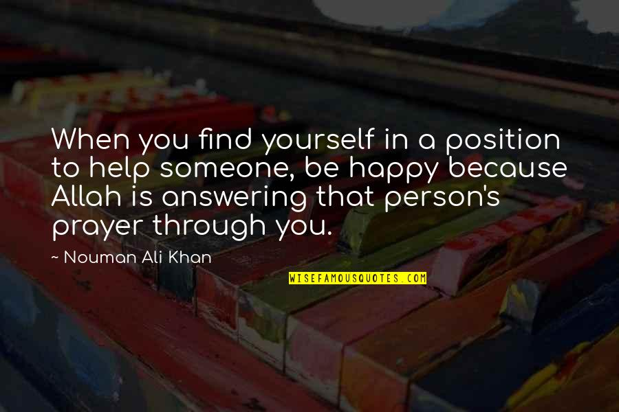 Finding Yourself Quotes By Nouman Ali Khan: When you find yourself in a position to