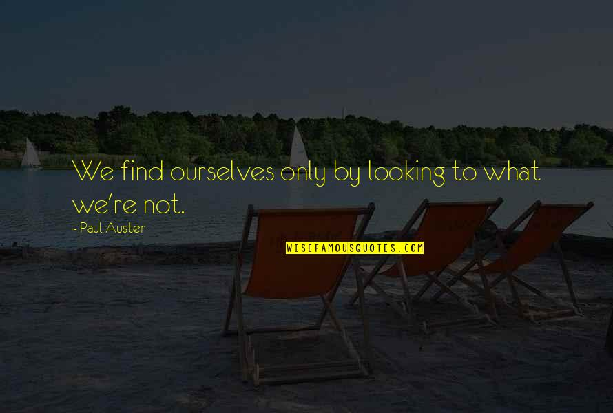 Finding Yourself Quotes By Paul Auster: We find ourselves only by looking to what