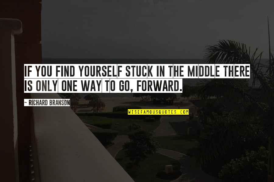 Finding Yourself Quotes By Richard Branson: If you find yourself stuck in the middle