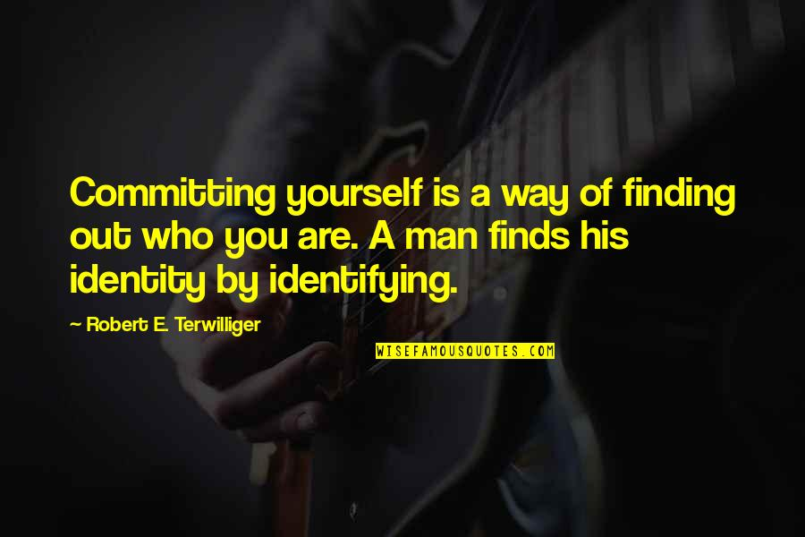 Finding Yourself Quotes By Robert E. Terwilliger: Committing yourself is a way of finding out