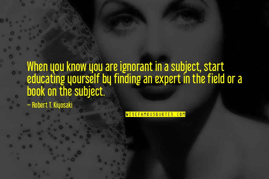 Finding Yourself Quotes By Robert T. Kiyosaki: When you know you are ignorant in a