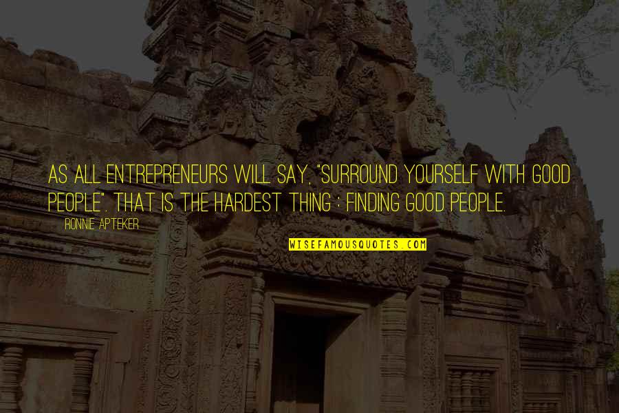 """Finding Yourself Quotes By Ronnie Apteker: As all entrepreneurs will say, """"surround yourself with"""