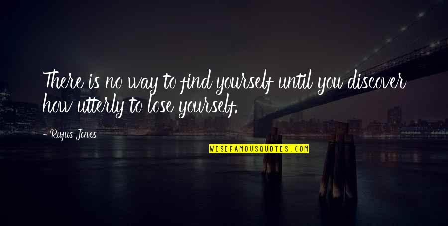 Finding Yourself Quotes By Rufus Jones: There is no way to find yourself until