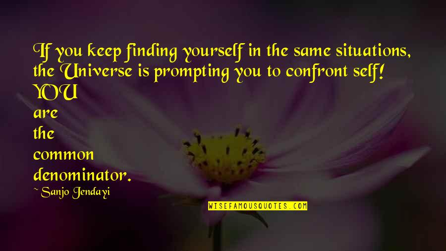 Finding Yourself Quotes By Sanjo Jendayi: If you keep finding yourself in the same