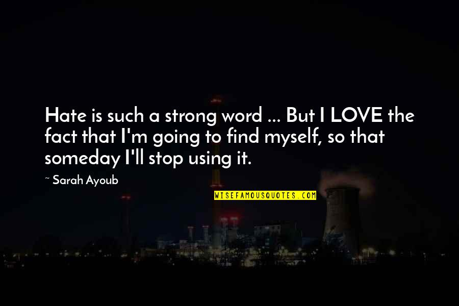 Finding Yourself Quotes By Sarah Ayoub: Hate is such a strong word ... But