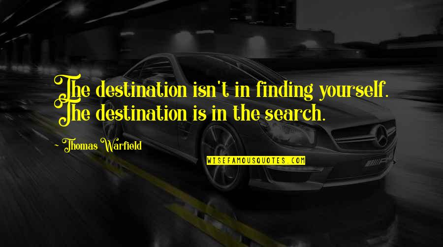 Finding Yourself Quotes By Thomas Warfield: The destination isn't in finding yourself. The destination