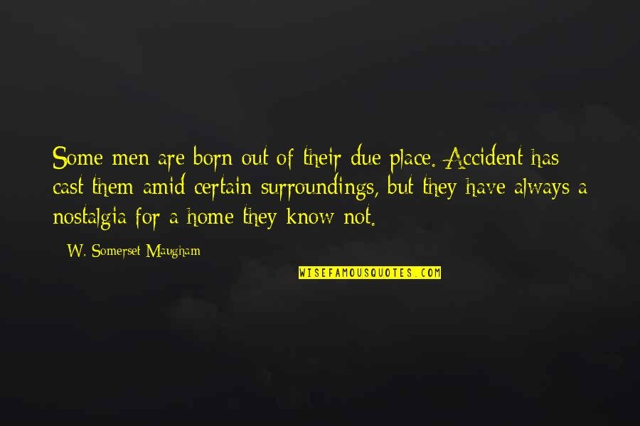 Finding Yourself Quotes By W. Somerset Maugham: Some men are born out of their due