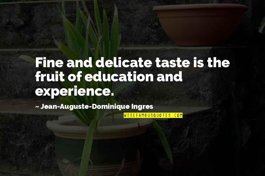 Fine Art Education Quotes By Jean-Auguste-Dominique Ingres: Fine and delicate taste is the fruit of