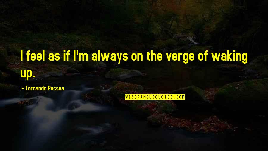Fine Tooth Comb Quotes By Fernando Pessoa: I feel as if I'm always on the
