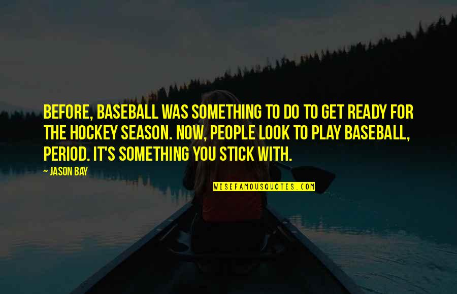 Fine Tooth Comb Quotes By Jason Bay: Before, baseball was something to do to get