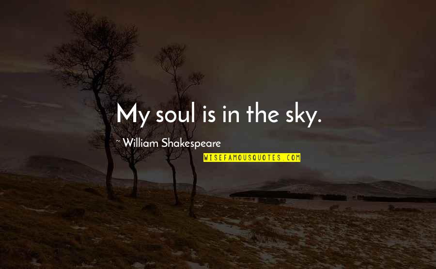Fine Tooth Comb Quotes By William Shakespeare: My soul is in the sky.