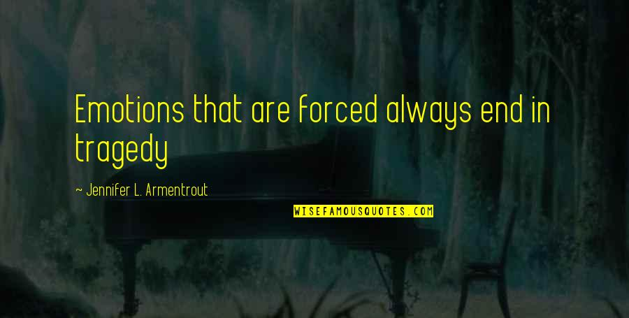 Fine Wine And Age Quotes By Jennifer L. Armentrout: Emotions that are forced always end in tragedy