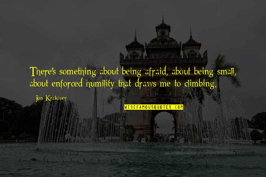 Fine Wine And Age Quotes By Jon Krakauer: There's something about being afraid, about being small,