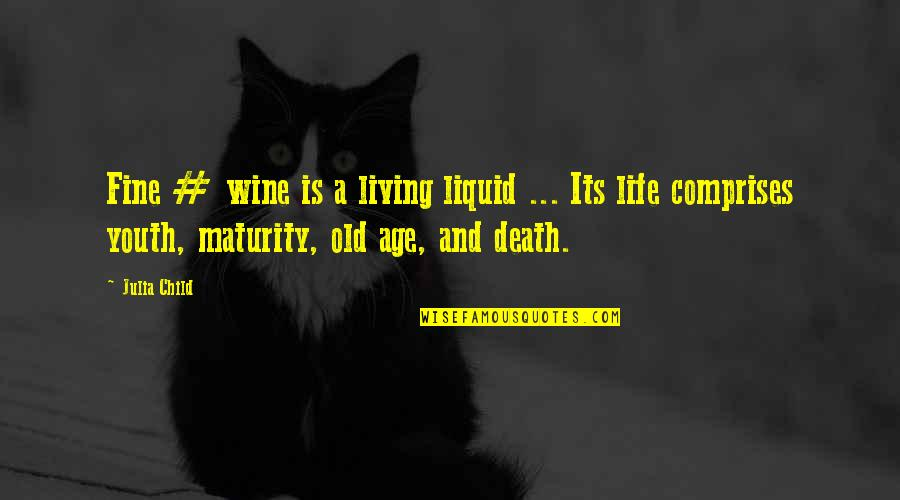 Fine Wine And Age Quotes By Julia Child: Fine # wine is a living liquid ...