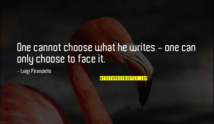 Fine Wine And Age Quotes By Luigi Pirandello: One cannot choose what he writes - one