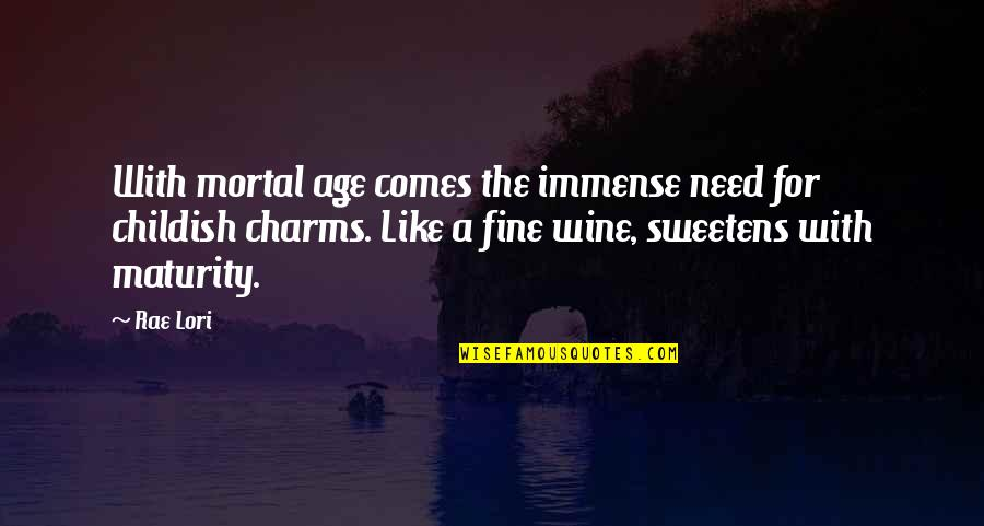 Fine Wine And Age Quotes By Rae Lori: With mortal age comes the immense need for