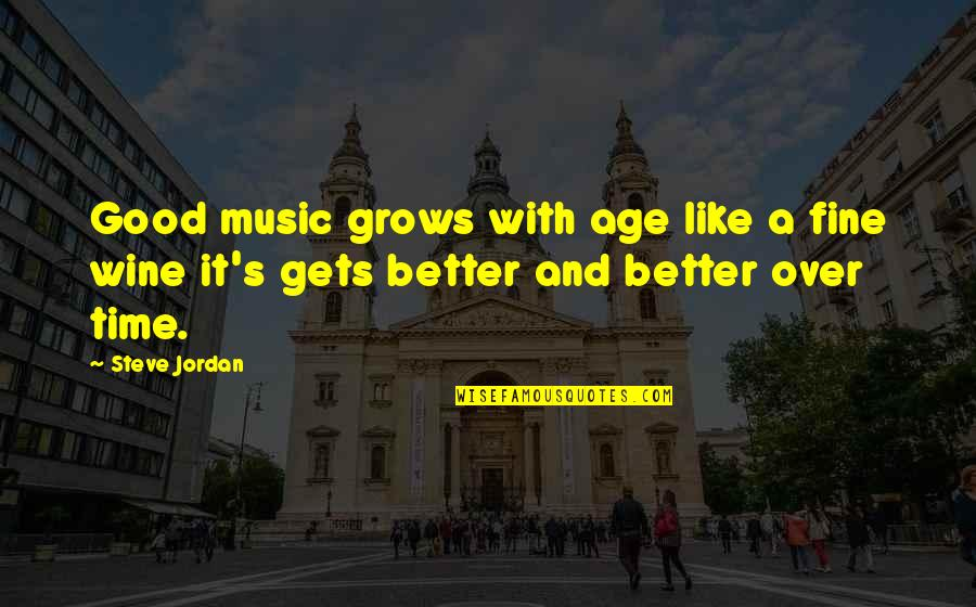 Fine Wine And Age Quotes By Steve Jordan: Good music grows with age like a fine