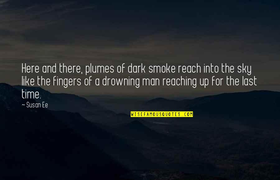 Fine Wine And Age Quotes By Susan Ee: Here and there, plumes of dark smoke reach